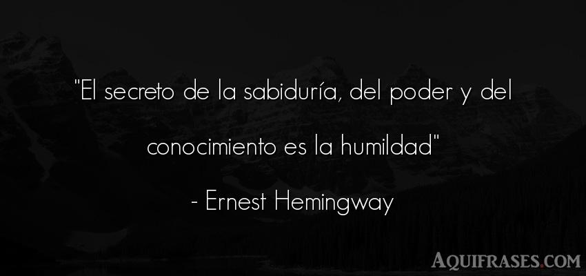 Frase de humildad,  de política  de Ernest Hemingway. El secreto de la sabiduría