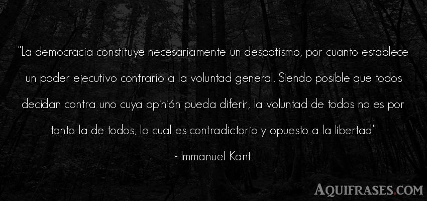 Frase de política  de Immanuel Kant. La democracia constituye