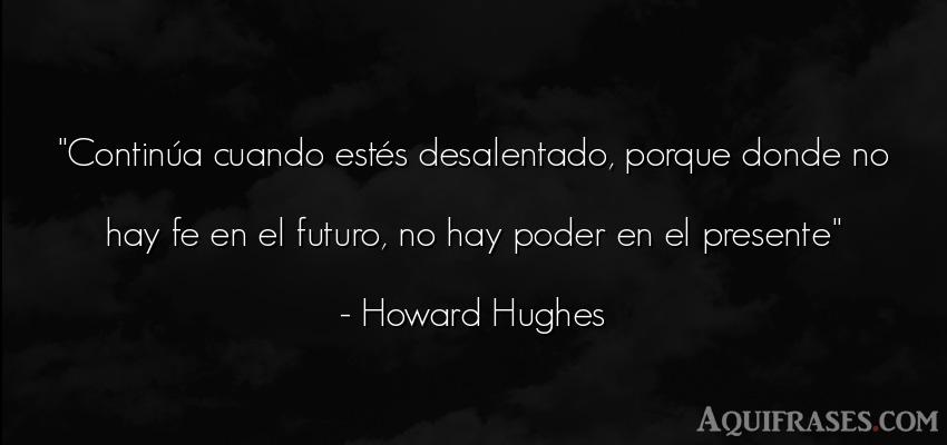 Frase de política  de Howard Hughes. Continúa cuando estés