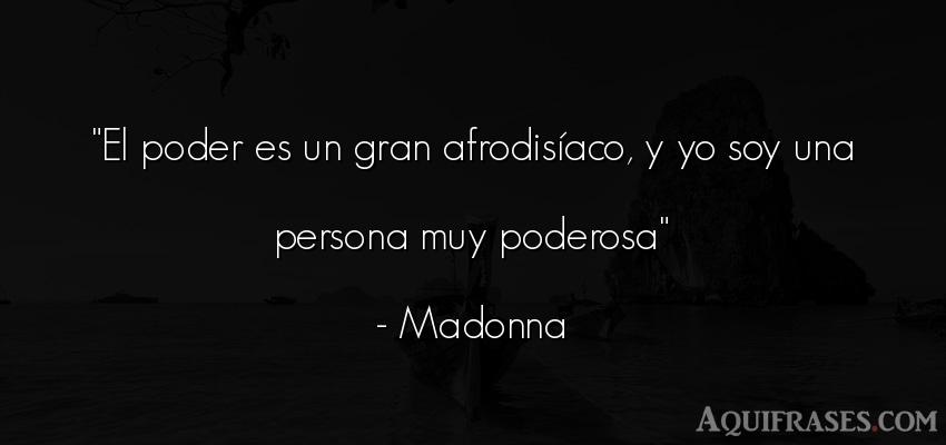 Frase de política  de Madonna. El poder es un gran afrodis