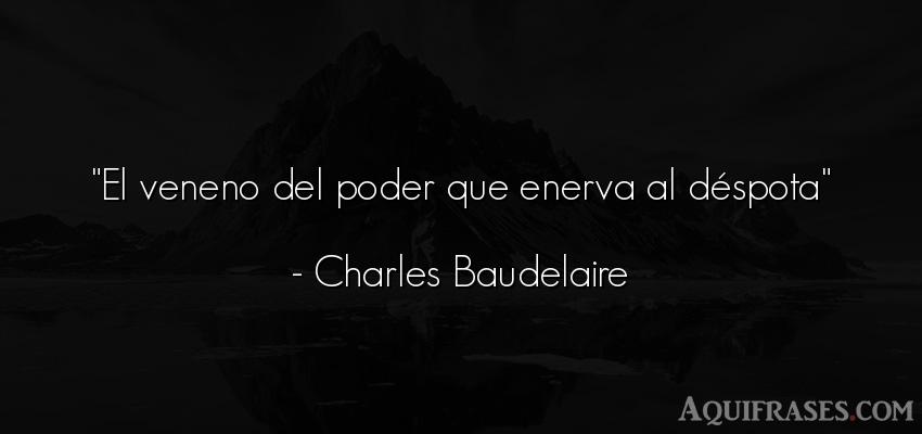 Frase de política  de Charles Baudelaire. El veneno del poder que