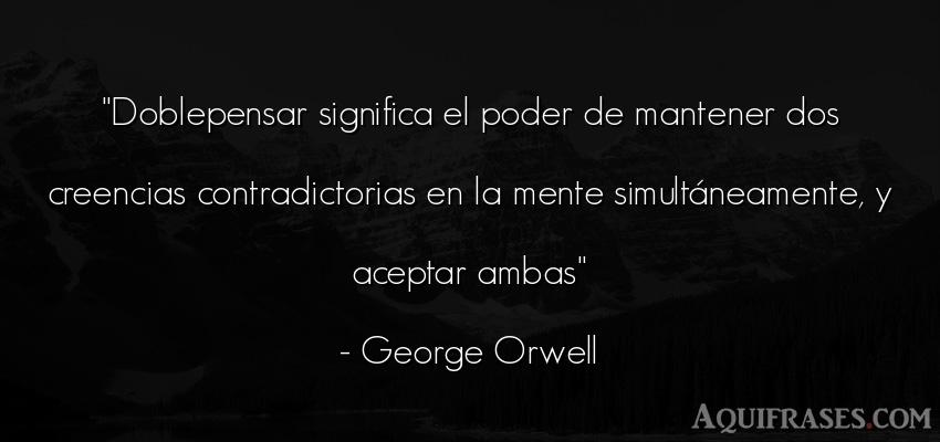 Frase de política  de George Orwell. Doblepensar significa el