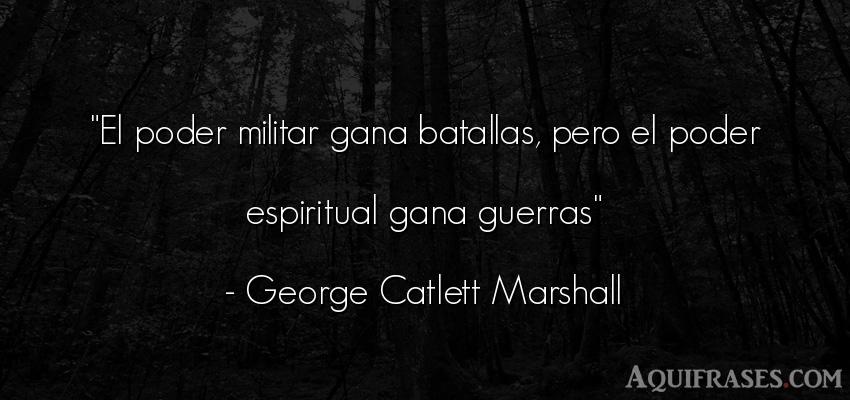 Frase de política  de George Catlett Marshall. El poder militar gana