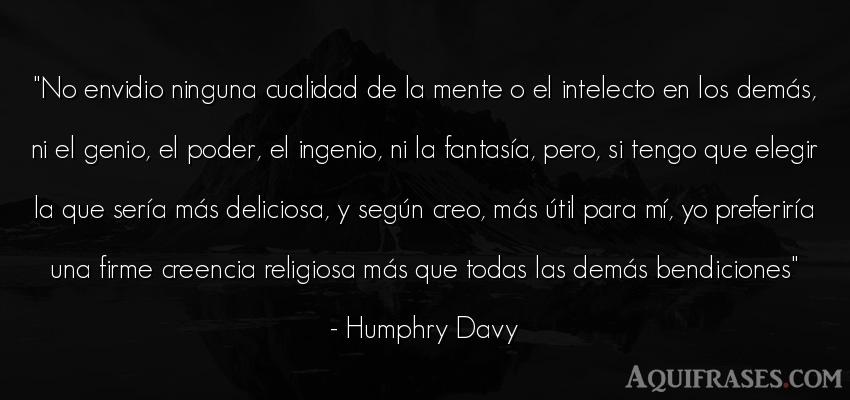 Frase de política  de Humphry Davy. No envidio ninguna cualidad