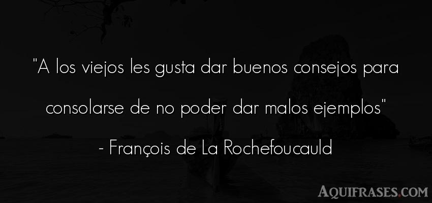 Frase de política  de François de La Rochefoucauld. A los viejos les gusta dar