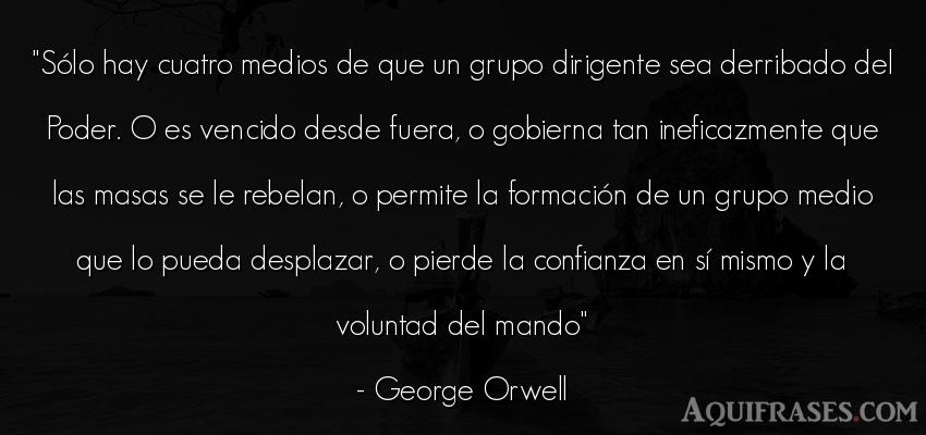 Frase de política  de George Orwell. Sólo hay cuatro medios de