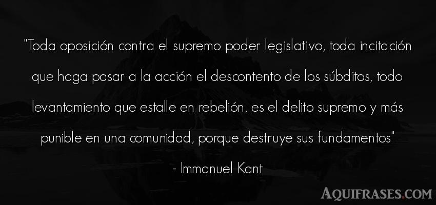 Frase de política  de Immanuel Kant. Toda oposición contra el