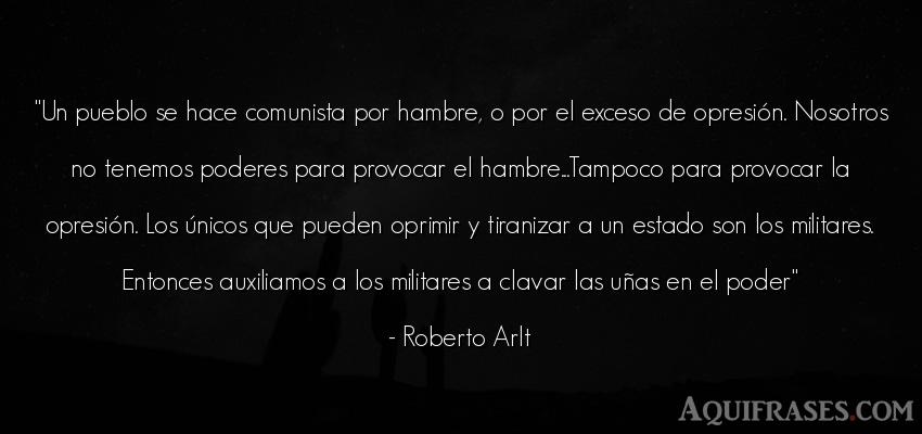 Frase de política  de Roberto Arlt. Un pueblo se hace comunista