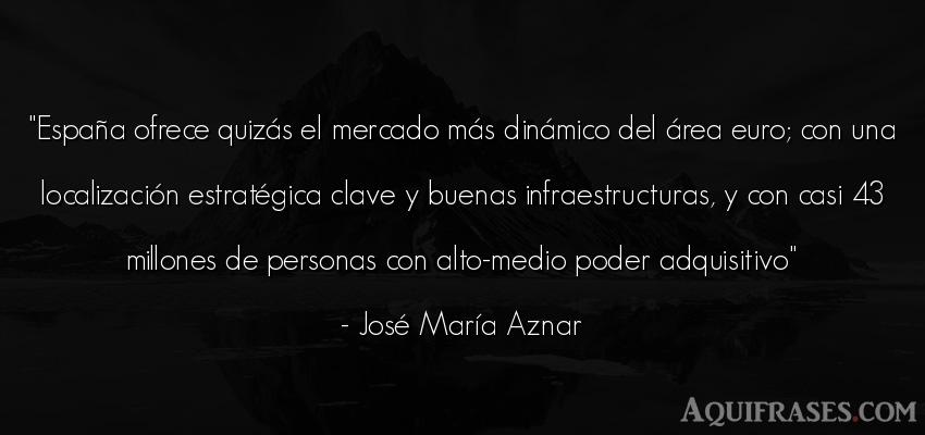 Frase de política  de José María Aznar. España ofrece quizás el