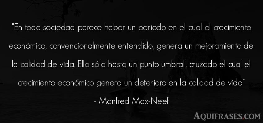 Frase de la vida  de Manfred Max-Neef. En toda sociedad parece