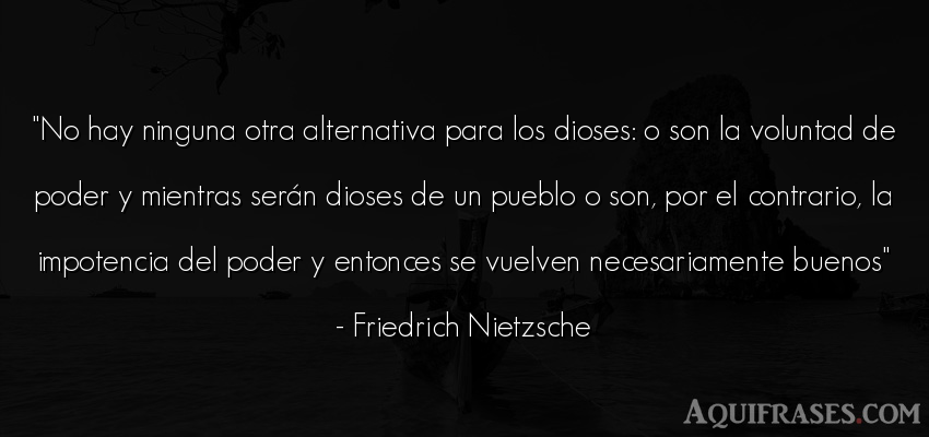Frase filosófica,  de política  de Friedrich Nietzsche. No hay ninguna otra