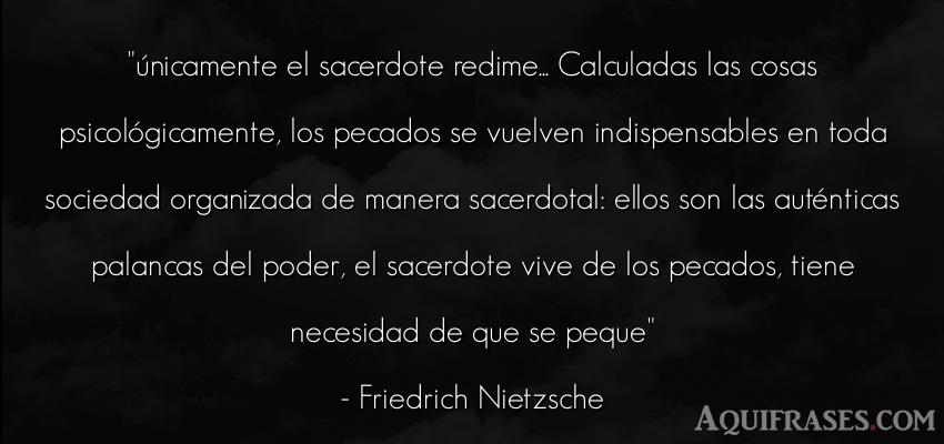 Frase filosófica,  de política  de Friedrich Nietzsche. únicamente el sacerdote