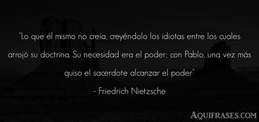 Frase filosófica,  de política  de Friedrich Nietzsche. Lo que él mismo no creía,