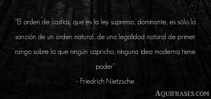 Frase filosófica,  de política  de Friedrich Nietzsche. El orden de castias, que es