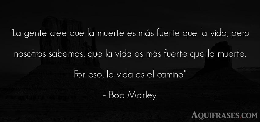 Frase de la vida  de Bob Marley. La gente cree que la muerte