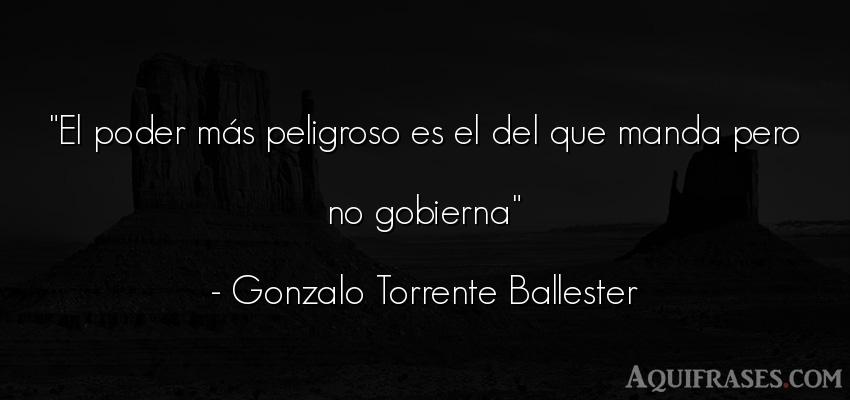 Frase de política  de Gonzalo Torrente Ballester. El poder más peligroso es