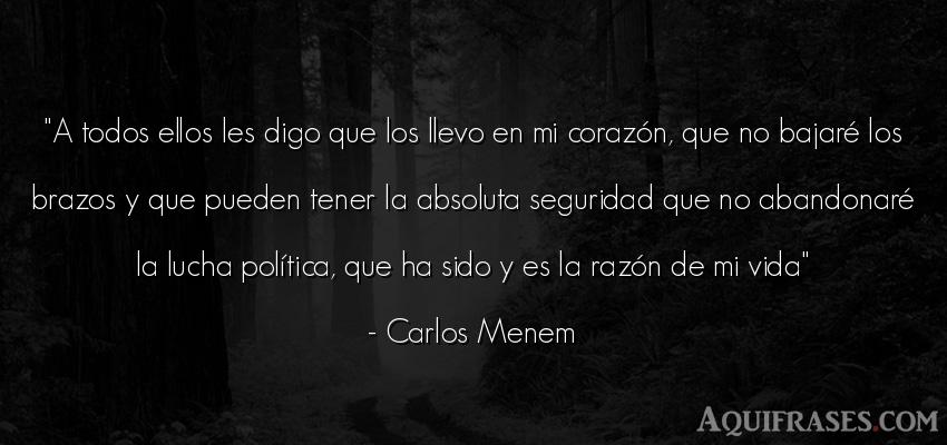 Frase de la vida  de Carlos Menem. A todos ellos les digo que