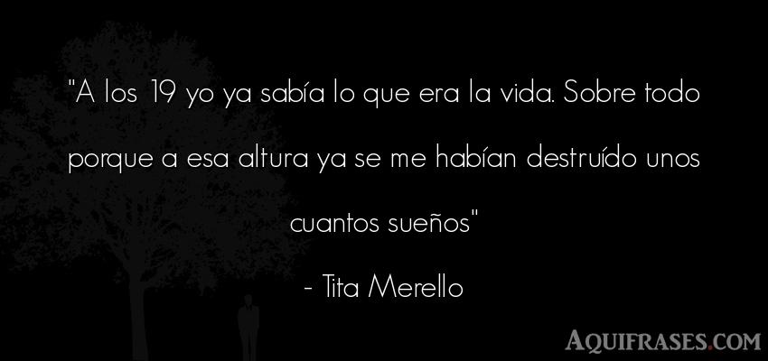 Frase de la vida  de Tita Merello. A los 19 yo ya sabía lo que