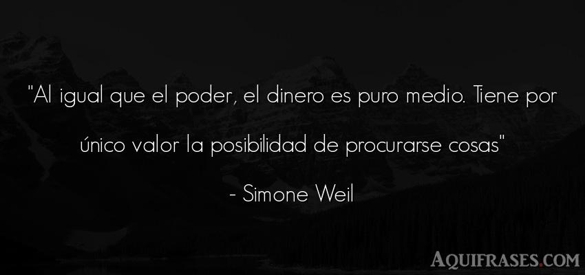 Frase de política  de Simone Weil. Al igual que el poder, el
