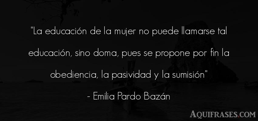 Frase feminista,  de mujeres,  de educación  de Emilia Pardo Bazán. La educación de la mujer no