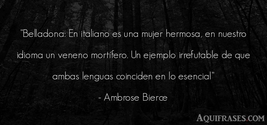 Frase de mujeres  de Ambrose Bierce. Belladona: En italiano es