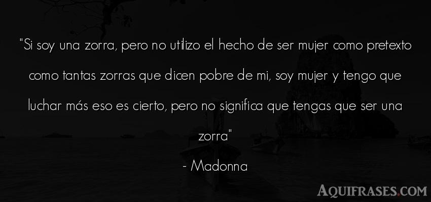 Frase de mujeres  de Madonna. Si soy una zorra, pero no
