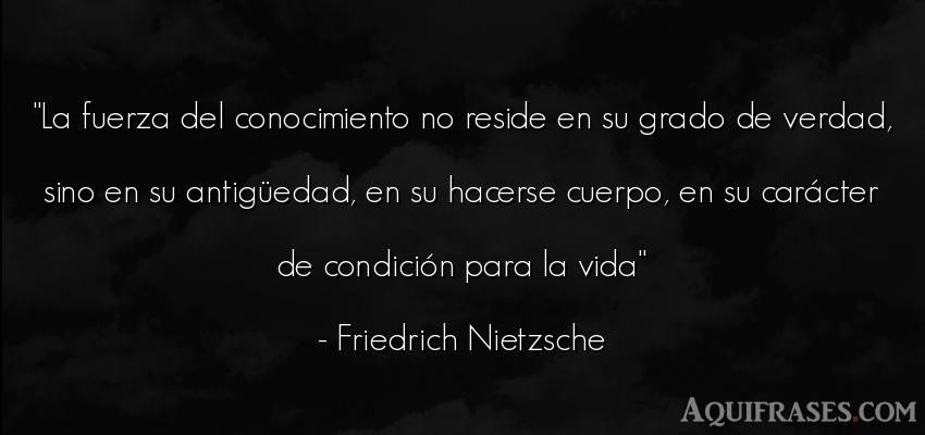 Frase filosófica,  de la vida  de Friedrich Nietzsche. La fuerza del conocimiento