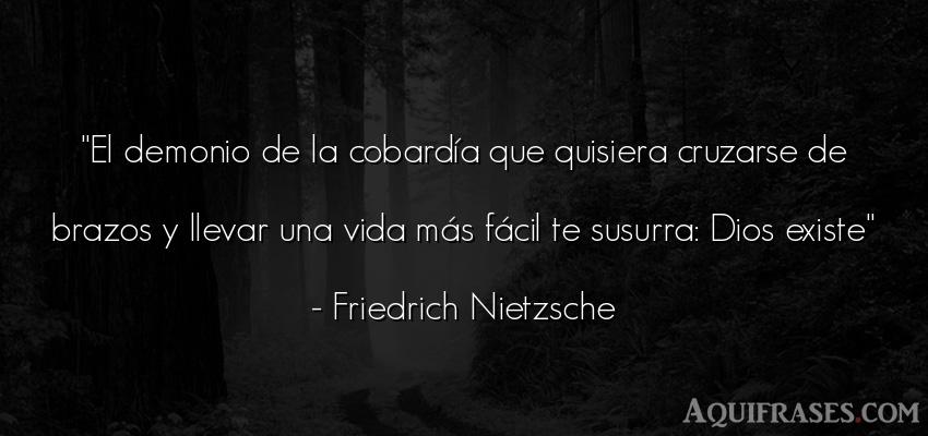 Frase filosófica,  de la vida  de Friedrich Nietzsche. El demonio de la cobardía