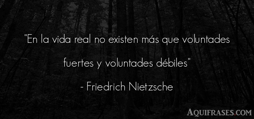 Frase filosófica,  de la vida  de Friedrich Nietzsche. En la vida real no existen m