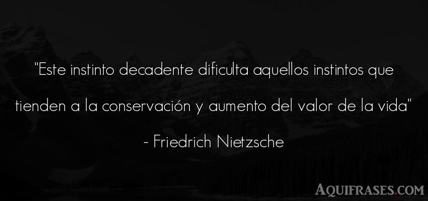 Frase filosófica,  de la vida  de Friedrich Nietzsche. Este instinto decadente