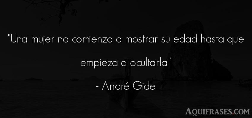 Frase de mujeres  de André Gide. Una mujer no comienza a