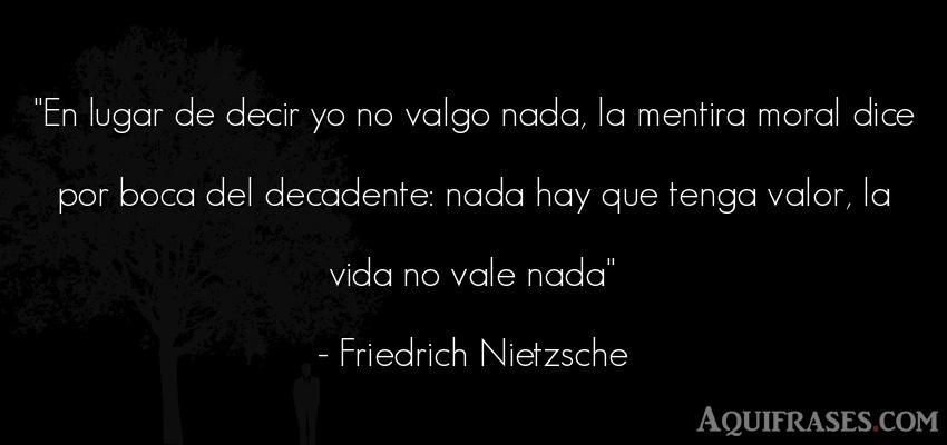 Frase filosófica,  de la vida  de Friedrich Nietzsche. En lugar de decir yo no