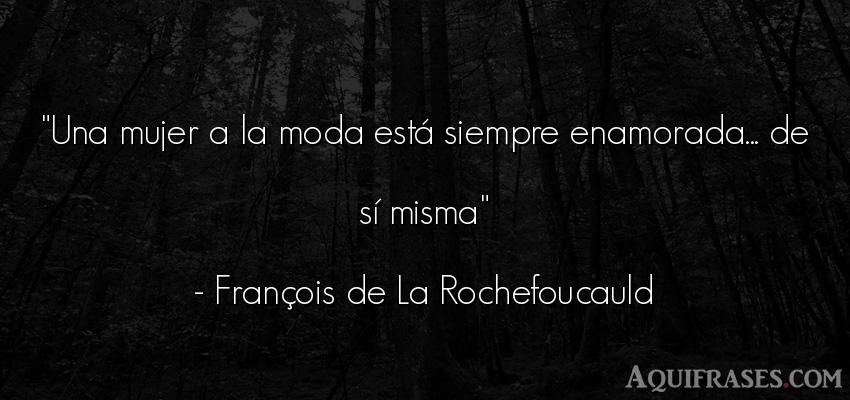 Frase de mujeres  de François de La Rochefoucauld. Una mujer a la moda está