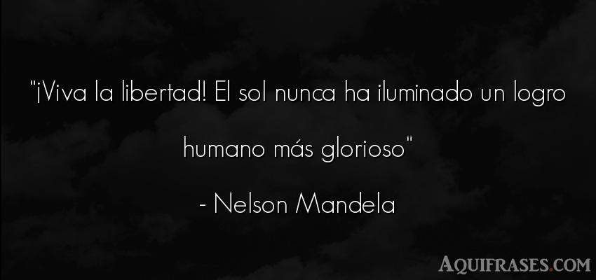 Frase de libertad  de Nelson Mandela. ¡Viva la libertad! El sol