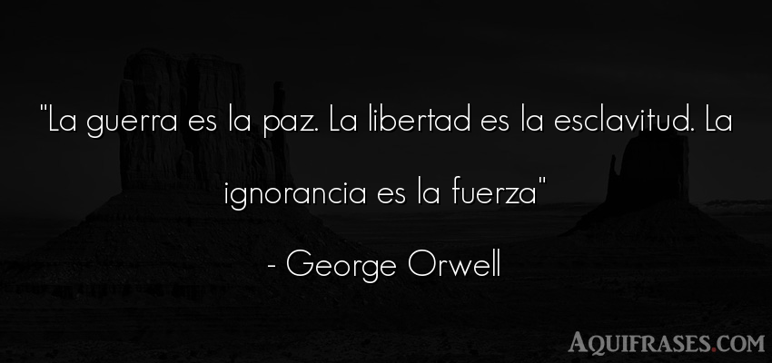 Frase de libertad  de George Orwell. La guerra es la paz. La