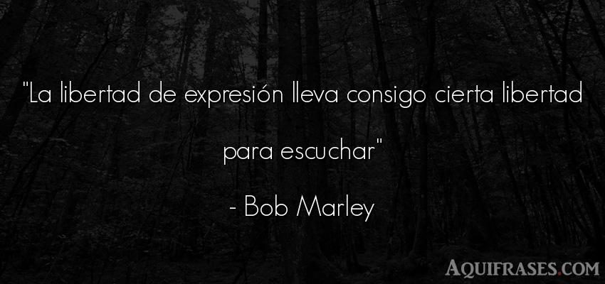 Frase de libertad  de Bob Marley. La libertad de expresión