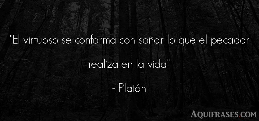 Frase filosófica,  de la vida  de Platón. El virtuoso se conforma con