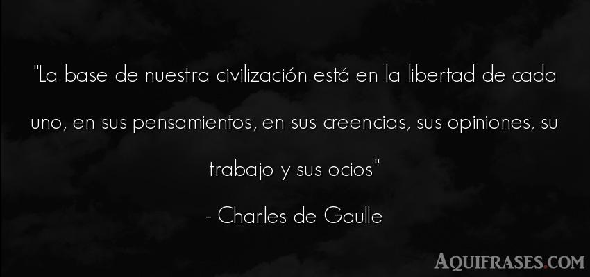 Frase de libertad  de Charles de Gaulle. La base de nuestra