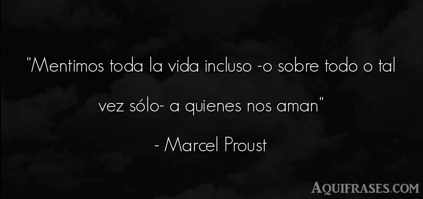Frase de la vida  de Marcel Proust. Mentimos toda la vida