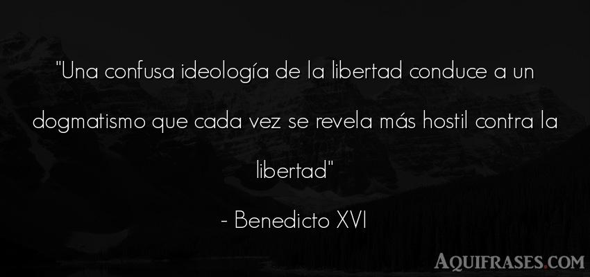 Frase de libertad  de Benedicto XVI. Una confusa ideología de la