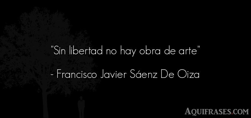 Frase de libertad  de Francisco Javier Sáenz De Oiza. Sin libertad no hay obra de