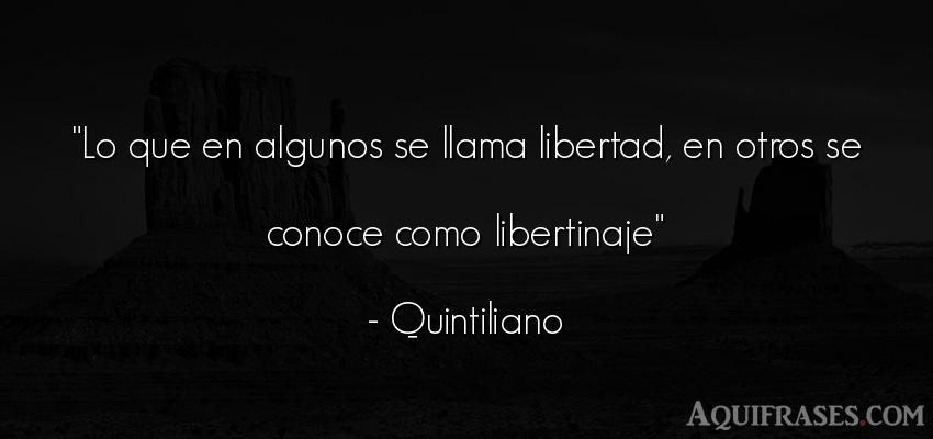 Frase de libertad  de Quintiliano. Lo que en algunos se llama