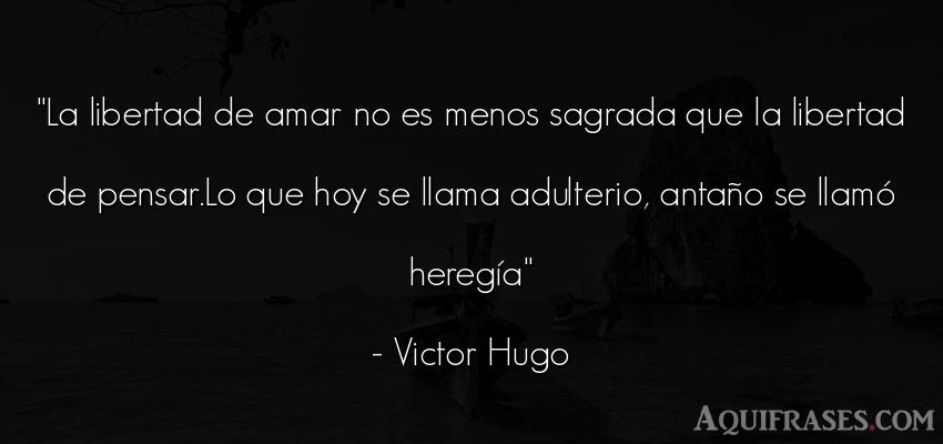 Frase de libertad  de Victor Hugo. La libertad de amar no es