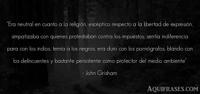 Frase de libertad,  del medio ambiente  de John Grisham. Era neutral en cuanto a la
