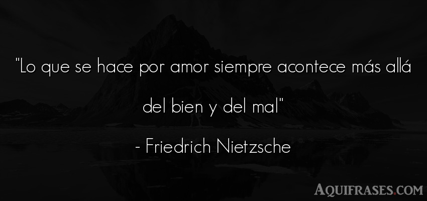 Frase de amor  de Friedrich Nietzsche. Lo que se hace por amor