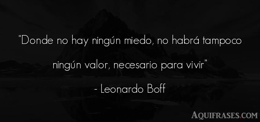 Frase de la vida  de Leonardo Boff. Donde no hay ningún miedo,