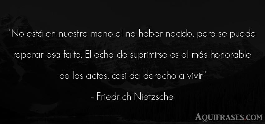 Frase filosófica,  de la vida  de Friedrich Nietzsche. No está en nuestra mano el