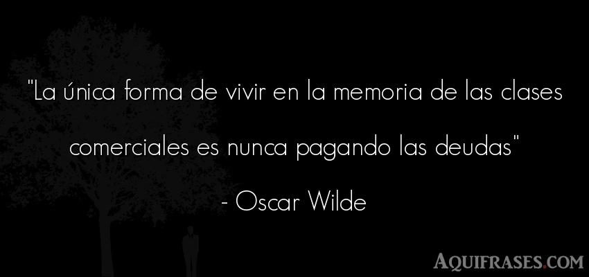 Frase de la vida  de Oscar Wilde. La única forma de vivir en