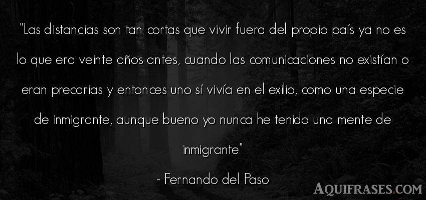 Frase de la vida  de Fernando del Paso. Las distancias son tan