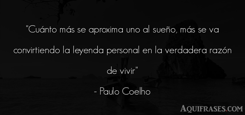 Frase de la vida  de Paulo Coelho. Cuánto más se aproxima uno